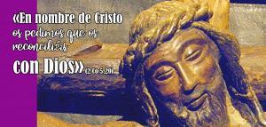 «En nombre de Cristo os pedimos que os reconciliéis con Dios» (2 Co 5,20)