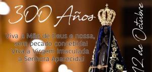 Nuestra Señora Aparecida 300 años de Bendición